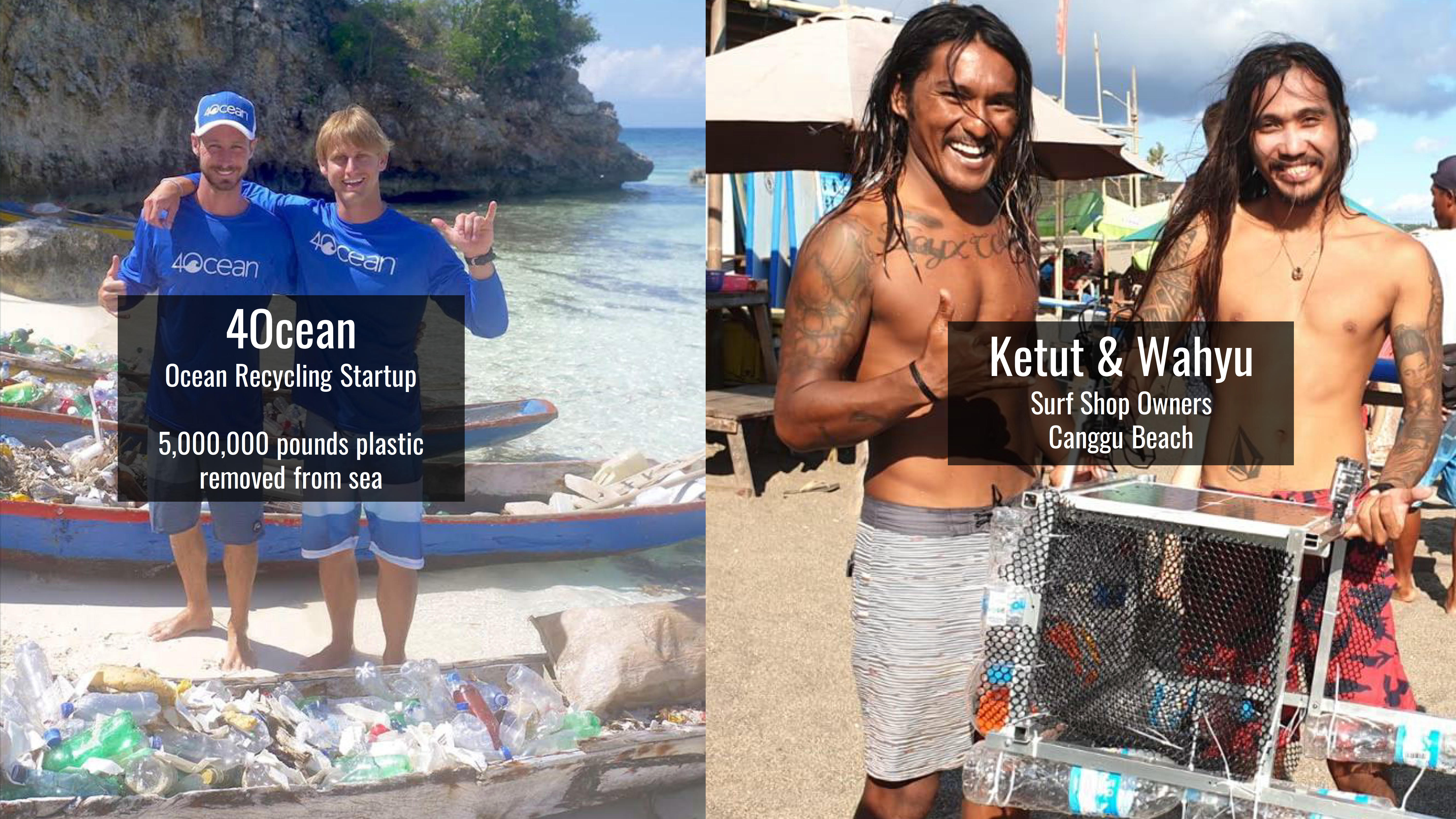 On the left are Alex and Andrew of 4ocean, who have cleaned a mammoth 5 million pounds of ocean plastic in just 2 years. And on the right are Ketut and Wahyu, who belong to the community of volunteers who clean the Canggu beach every morning on their surfboards. Now this burgeoning startup and this indigenous community, both collect ocean waste with small nets and their bare hands. And we felt that ClearBot could really scale up their efforts.